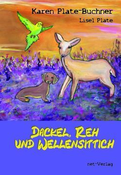 Dackel, Reh und Wellensittich von Plate,  Lisel, Plate-Buchner,  Karen