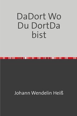 DaDort Wo Du DortDa bist von Heiß,  Johann Wendelin
