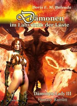 Dämonen im Labyrinth der Lüste – Dämonen-Lady Band 3 – Fantasy-Roman von Bulenda,  Doris E. M