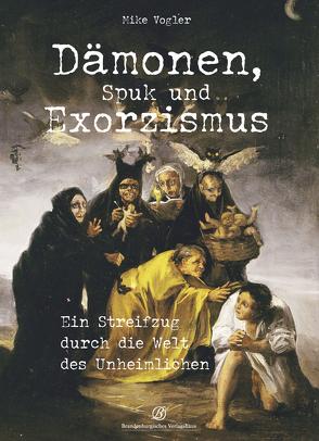 Dämonen, Spuk und Exorzismus von Vogler,  Mike