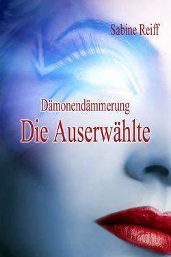 Dämonendämmerung – Die Auserwählte von Reiff,  Sabine
