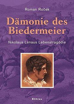 Dämonie des Biedermeier – Nikolaus Lenaus Lebenstragödie von Rocek,  Roman