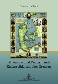 Dänemarks und Deutschlands Kultursolidarität über Grenzen von Gellinek,  Christian