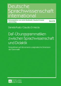 DaF-Übungsgrammatiken zwischen Sprachwissenschaft und Didaktik von Di Meola,  Claudio, Puato,  Daniela