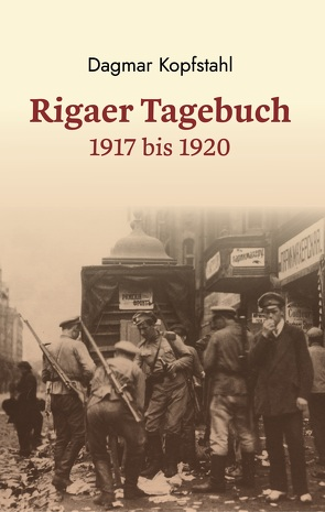 Dagmar Kopfstahl: Rigaer Tagebuch 1917-1920 von Kopfstahl,  Dagmar, Sparitis,  Ojars