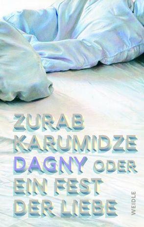 Dagny oder Ein Fest der Liebe von Karumidze,  Zurab, Leiß,  Levke, Weidle,  Stefan