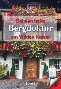 Daheim beim Bergdoktor am Wilden Kaiser – Band 2 von Bardl,  Angela