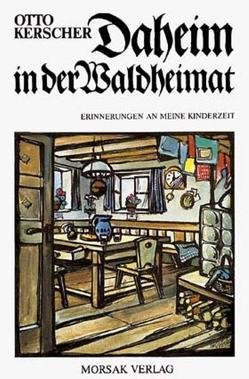 Daheim in der Waldheimat von Kerscher,  Otto