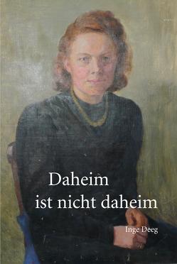 Daheim ist nicht daheim von Deeg,  Inge