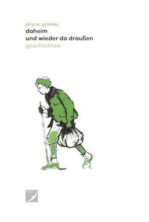 Daheim und wieder da draußen von Gronius,  Jörg W.