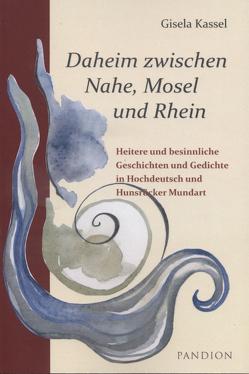 Daheim zwischen Nahe, Mosel und Rhein von Kassel,  Gisela