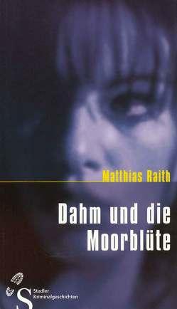 Dahm und die Moorblüte von Raith,  Matthias