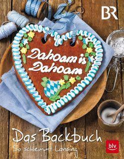 Dahoam is Dahoam. Das Backbuch von Antholz,  Frauke, Dahoam is Dahoam,  BR, Spittler,  Sibylle