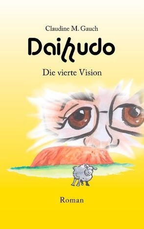 Daihudo – Die vierte Vision von Gauch,  Claudine M.