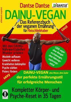 DAINU-VEGAN – Das Referenzbuch der veganen Ernährung für Fleischliebhaber: Kompletter Psyche- und Körper-Reset in 35 Tagen von Dantse,  Dantse