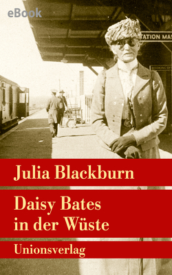 Daisy Bates in der Wüste von Blackburn,  Julia, König,  Isabella
