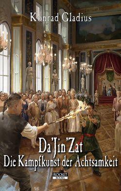 Da'Jin'Zat – Die Kampfkunst der Achtsamkeit von Gladius,  Konrad