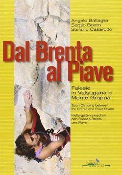 Dal Brenta al Piave – Klettergärten zwischen den Flüssen Brenta und Piave von Battaglia,  Angelo, Boato,  Sergio, Casarotto,  Stefano
