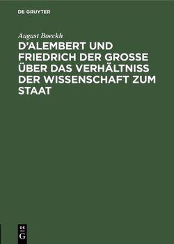 D'Alembert und Friedrich der Große über das Verhältniß der Wissenschaft zum Staat von Boeckh,  August