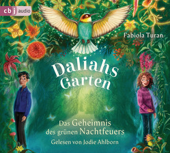 Daliahs Garten – Das Geheimnis des grünen Nachtfeuers von Ahlborn,  Jodie, Turan,  Fabiola