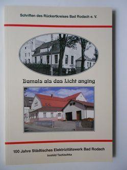 Damals als das Licht anging. 100 Jahre Städtisches Elektrizitätswerk Bad Rodach von Tschischka,  Irmhild