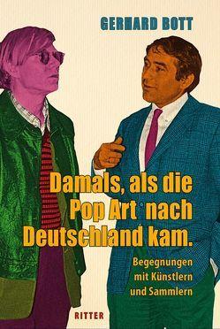 Damals, als die Pop-Art nach Deutschland kam von Bott,  Gerhard