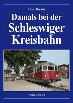 Damals bei der Schleswiger Kreisbahn von Kenning,  Ludger