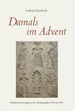 Damals im Advent von Danielczik,  Ludwig