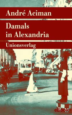 Damals in Alexandria von Aciman,  André, Fienbork,  Matthias