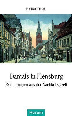 Damals in Flensburg von Thoms,  Jan-Uwe