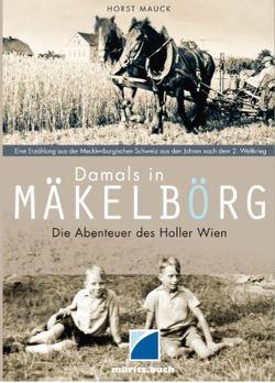 Damals in Mäkelbörg von Mauck,  Horst