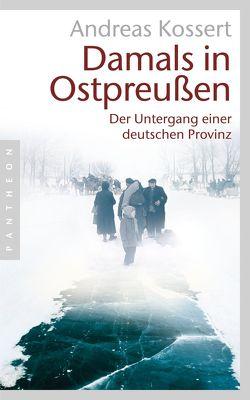 Damals in Ostpreußen von Kossert,  Andreas