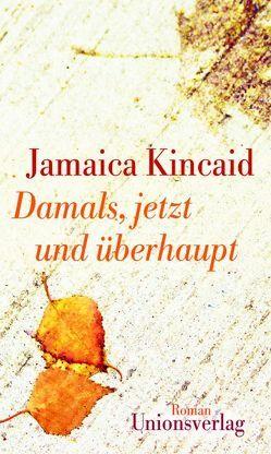 Damals, jetzt und überhaupt von Heinrich,  Brigitte, Kincaid,  Jamaica