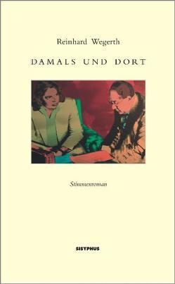 Damals und dort von Wegerth,  Reinhard