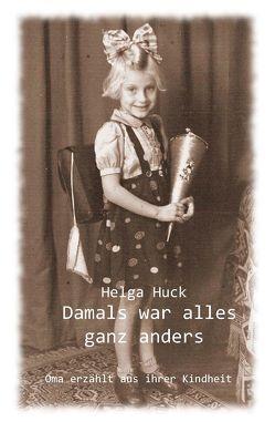 Damals war alles ganz anders von Huck,  Helga