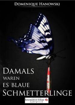 Damals waren es blaue Schmetterlinge von Domenique Hanowski