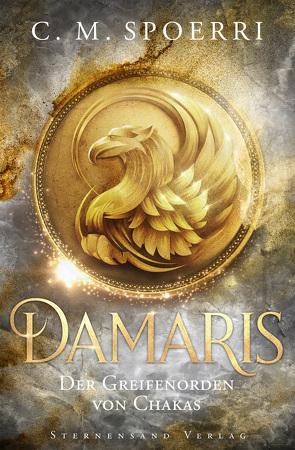 Damaris (Band 1): Der Greifenorden von Chakas von Spoerri,  C.M.