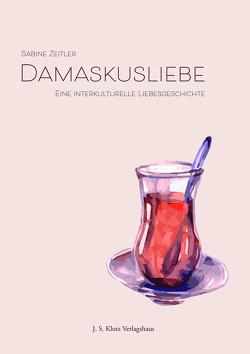 Damaskusliebe von Zeitler,  Sabine