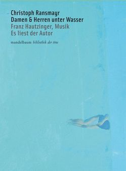 Damen & Herren unter Wasser von Hautzinger,  Franz, Ransmayr,  Christoph, Wolfsgruber,  Linda
