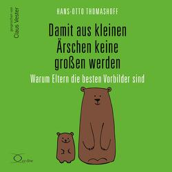 Damit aus kleinen Ärschen keine großen werden von Thomashoff,  Hans-Otto, Vester,  Claus