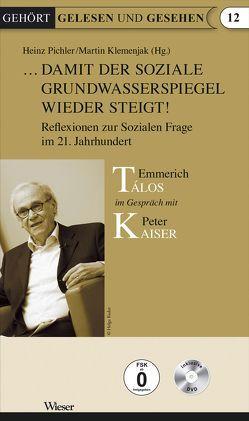 …damit der soziale Grundwasserspiegel wieder steigt! von Kaiser,  Peter, Klemenjak,  Martin, Pichler,  Heinz, Talos,  Emmerich