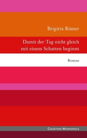 Damit der Tag nicht gleich mit einem Schatten beginnt von Römer,  Brigitta