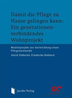 Damit die Pflege zu Hause gelingen kann: Ein generationenverbindendes Wohnprojekt von Elsbernd,  Astrid, Hohloch,  Friederike
