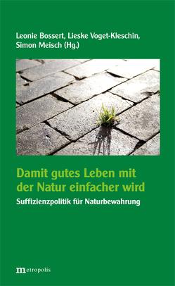 Damit gutes Leben mit der Natur einfacher wird von Bossert,  Leonie, Meisch,  Simon, Voget-Kleschin,  Lieske