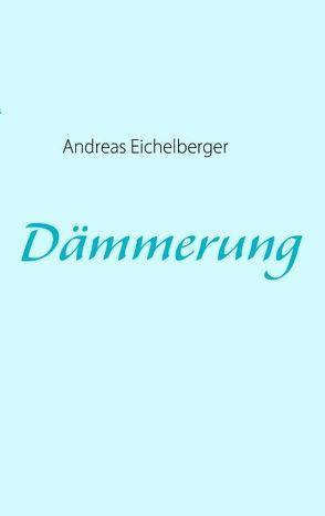 Dämmerung von Eichelberger,  Andreas