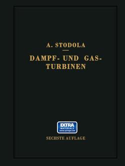 Dampf- und Gasturbinen. Mit einem Anhang über die Aussichten der Wärmekraftmaschinen von Stodola,  A.