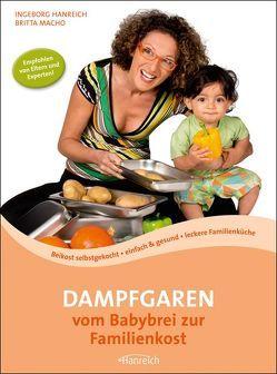 Dampfgaren – vom Babybrei zur Familienkost von Hanreich,  Ingeborg, Macho,  Britta