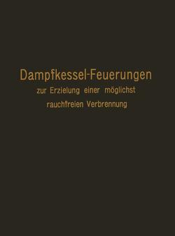 Dampfkessel-Feuerungen zur Erzielung einer möglichst rauchfreien Verbrennung von Haier,  F.