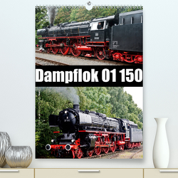 Dampflok 01 150 / CH-Version (Premium, hochwertiger DIN A2 Wandkalender 2021, Kunstdruck in Hochglanz) von Selig,  Bernd