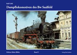 Dampflokomotiven des Bw Saalfeld von Göhl,  Ralf